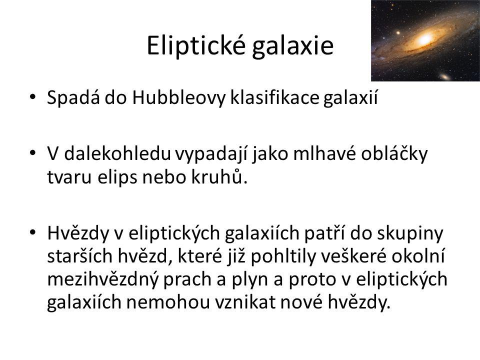Eliptické galaxie Spadá do Hubbleovy klasifikace galaxií V dalekohledu vypadají jako mlhavé obláčky tvaru elips nebo kruhů.