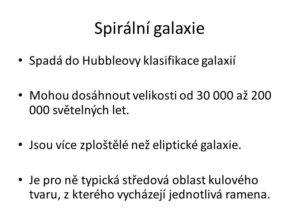 Spirální galaxie Spadá do Hubbleovy klasifikace galaxií Mohou dosáhnout velikosti od 30 000 až 200 000 světelných let.