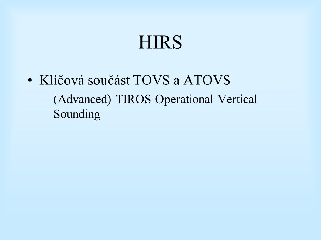 HIRS Klíčová součást TOVS a ATOVS –(Advanced) TIROS Operational Vertical Sounding