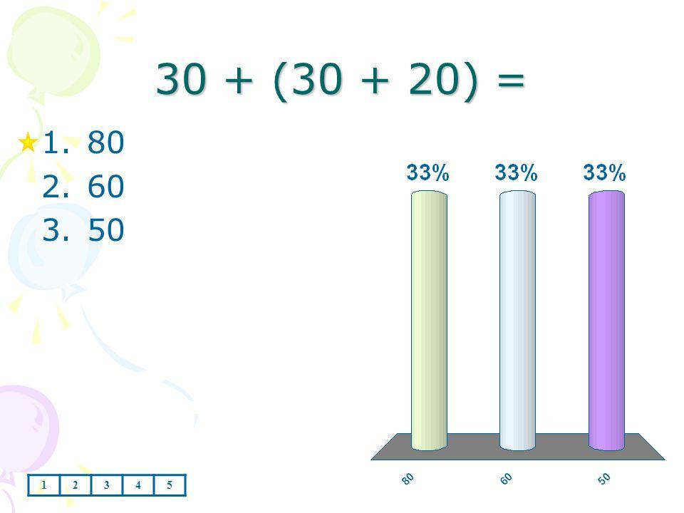 30 + (30 + 20) = 1.80 2.60 3.50 12345