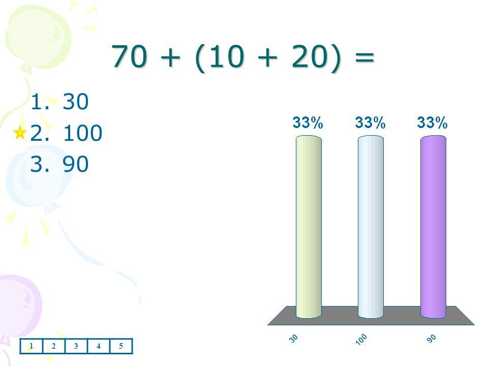 70 + (10 + 20) = 1.30 2.100 3.90 12345
