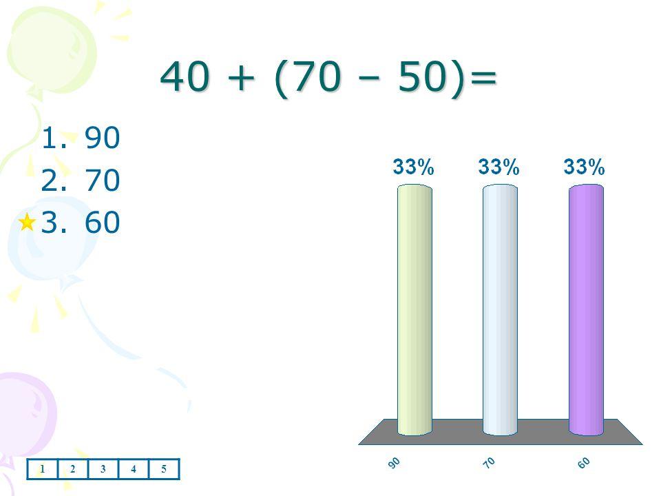 70 + (20 + 10)= 1.50 2.90 3.100 12345