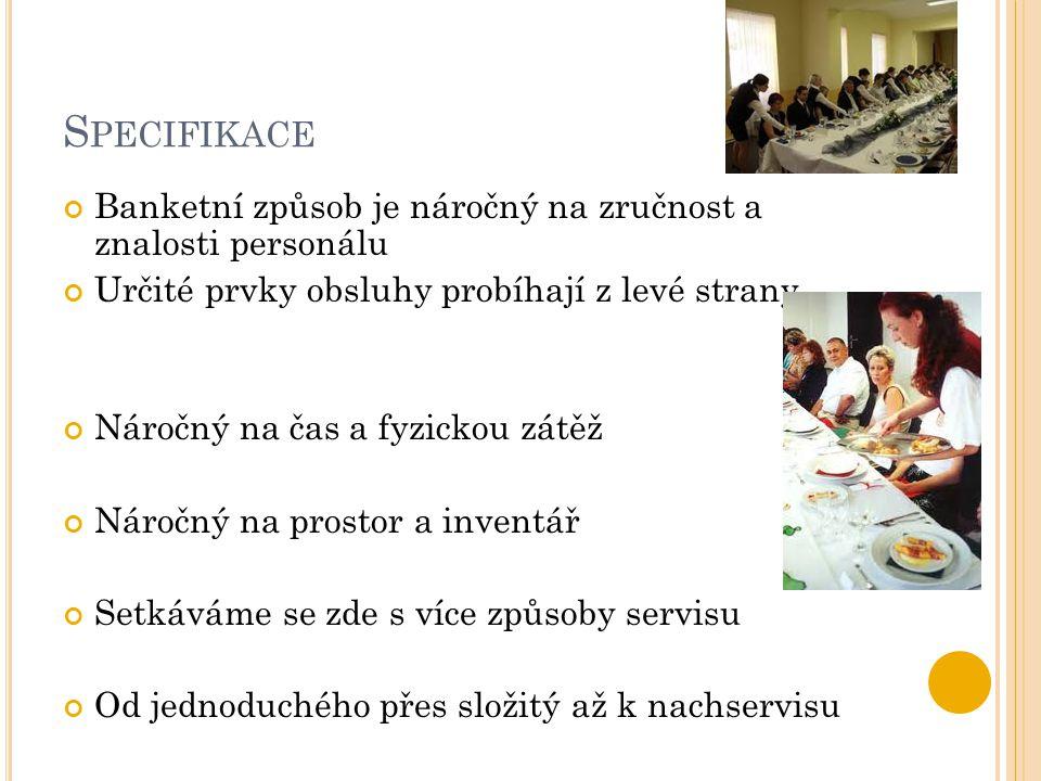 K ONTROLNÍ OTÁZKY Co je to slavnostní způsob obsluhy Kdy se používá a jeho charakter Jaké známe druhy dle způsobu servisu Specifikace servisu za A a za B