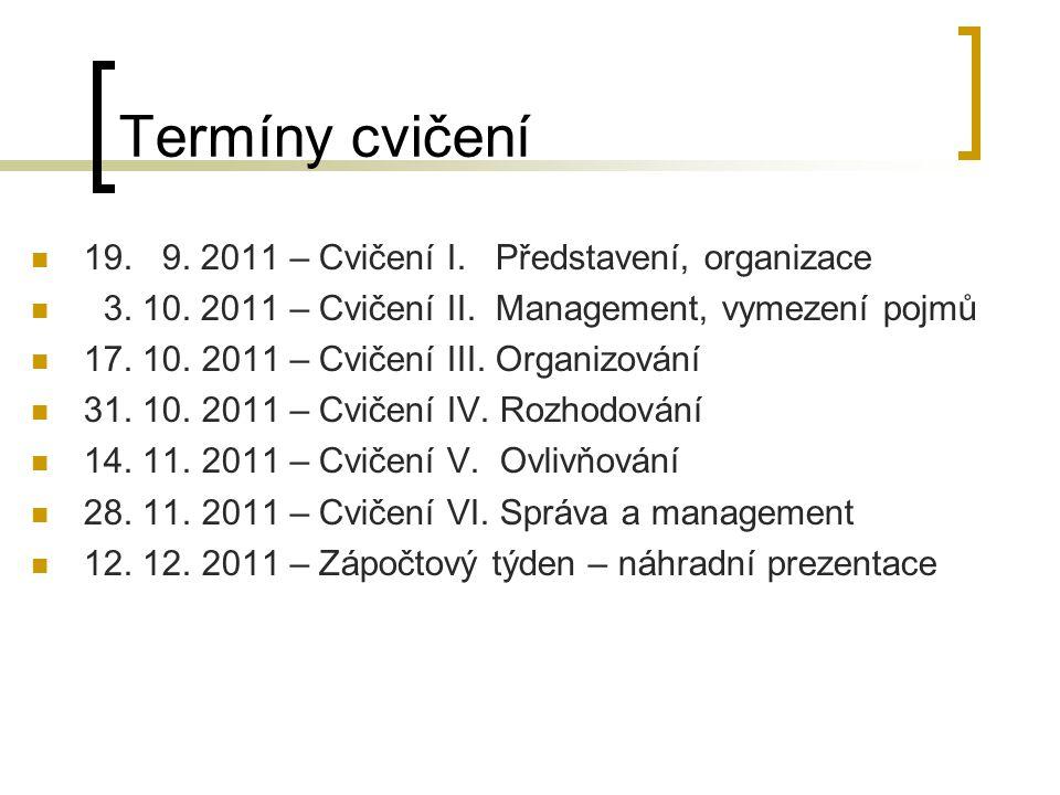 Termíny cvičení 19. 9. 2011 – Cvičení I. Představení, organizace 3. 10. 2011 – Cvičení II. Management, vymezení pojmů 17. 10. 2011 – Cvičení III. Orga