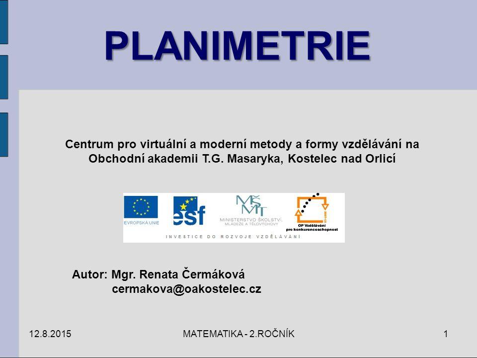 PLANIMETRIE 12.8.20151MATEMATIKA - 2.ROČNÍK Centrum pro virtuální a moderní metody a formy vzdělávání na Obchodní akademii T.G.