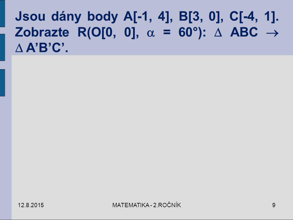12.8.2015MATEMATIKA - 2.ROČNÍK9 Jsou dány body A[-1, 4], B[3, 0], C[-4, 1]. Zobrazte R(O[0, 0],  = 60°):  ABC   A'B'C'.