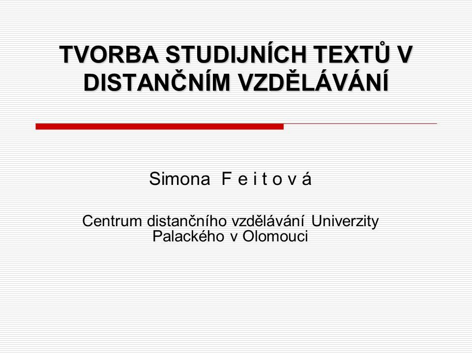 TVORBA STUDIJNÍCH TEXTŮ V DISTANČNÍM VZDĚLÁVÁNÍ Simona F e i t o v á Centrum distančního vzdělávání Univerzity Palackého v Olomouci