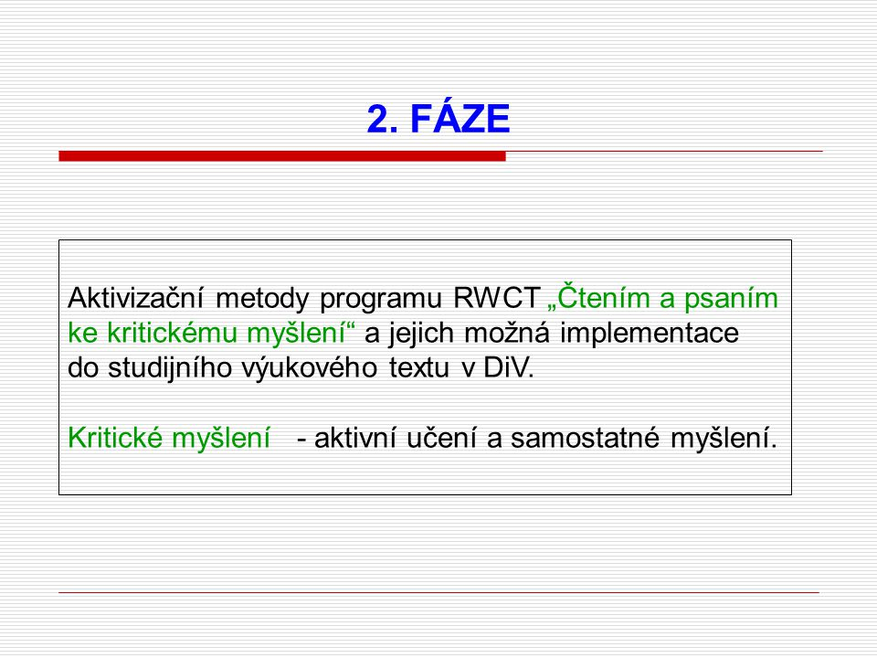 """2. FÁZE Aktivizační metody programu RWCT """"Čtením a psaním ke kritickému myšlení"""" a jejich možná implementace do studijního výukového textu v DiV. Krit"""