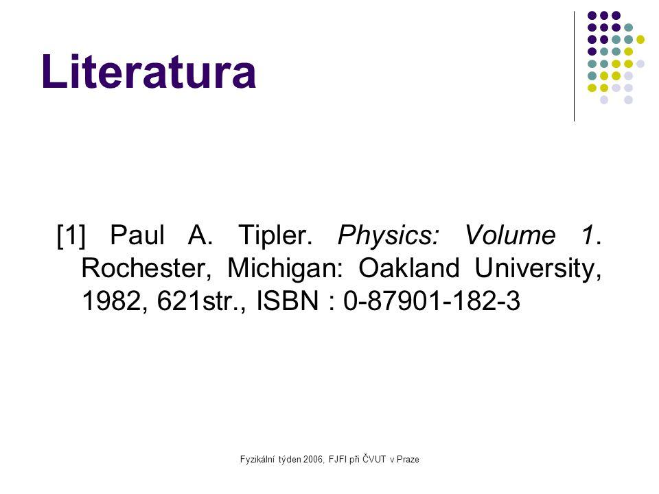 Fyzikální týden 2006, FJFI při ČVUT v Praze Literatura [1] Paul A. Tipler. Physics: Volume 1. Rochester, Michigan: Oakland University, 1982, 621str.,