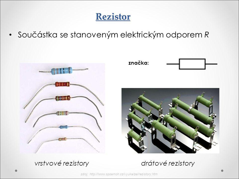 Rezistor Součástka se stanoveným elektrickým odporem R značka: vrstvové rezistory drátové rezistory zdroj: http://www.spsemoh.cz/vyuka/zel/rezistory.h