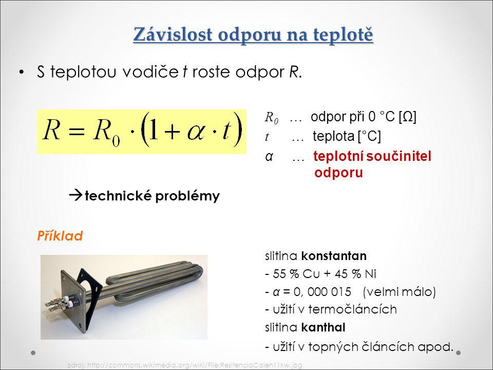 Závislost odporu na teplotě S teplotou vodiče t roste odpor R. R 0 … odpor při 0 °C [Ω] t … teplota [°C] α … teplotní součinitel odporu  technické pr