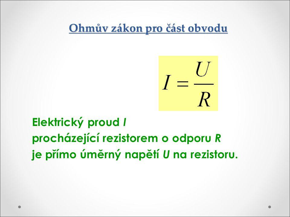 Ohmův zákon pro část obvodu Elektrický proud I procházející rezistorem o odporu R je přímo úměrný napětí U na rezistoru.