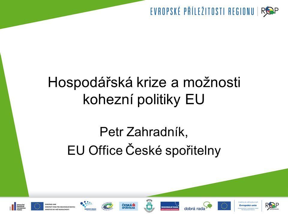 Hospodářská krize a možnosti kohezní politiky EU Petr Zahradník, EU Office České spořitelny