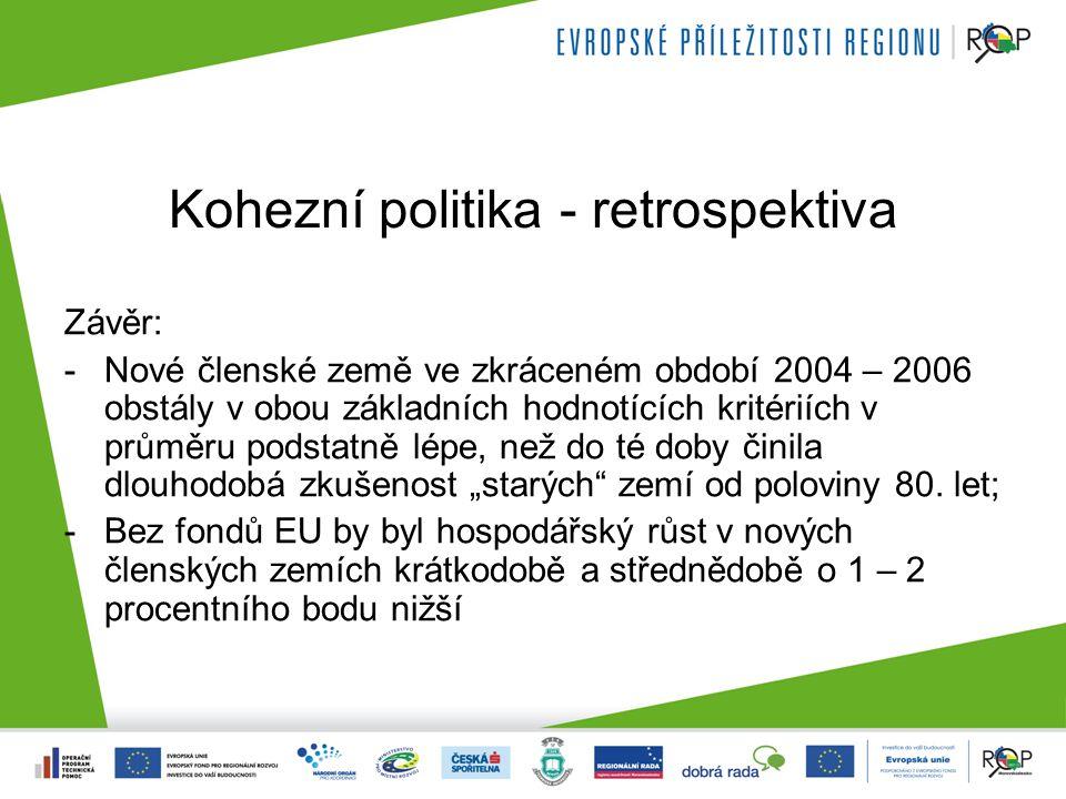 """Kohezní politika - retrospektiva Závěr: -Nové členské země ve zkráceném období 2004 – 2006 obstály v obou základních hodnotících kritériích v průměru podstatně lépe, než do té doby činila dlouhodobá zkušenost """"starých zemí od poloviny 80."""