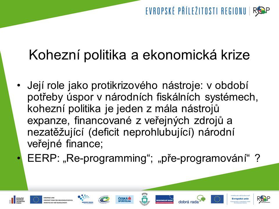 """Kohezní politika a ekonomická krize Její role jako protikrizového nástroje: v období potřeby úspor v národních fiskálních systémech, kohezní politika je jeden z mála nástrojů expanze, financované z veřejných zdrojů a nezatěžující (deficit neprohlubující) národní veřejné finance; EERP: """"Re-programming ; """"pře-programování"""