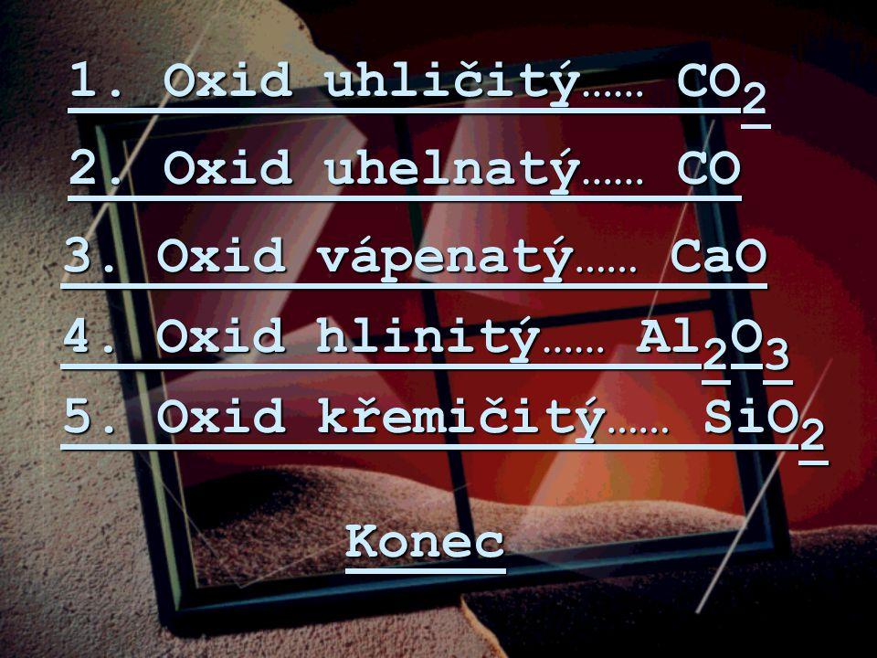 1.Oxid uhličitý…… CO 1. Oxid uhličitý…… CO 2 2. Oxid uhelnatý…… CO 2.