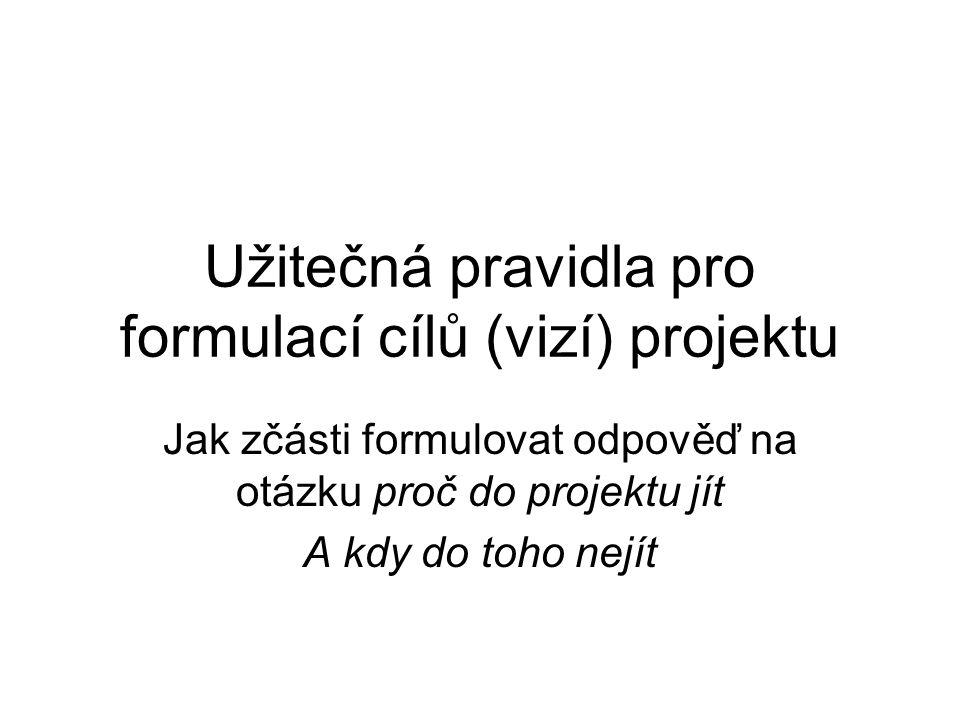 OD PROBLÉMŮ K CÍLŮM (vizím) Nejprve je třeba formulovat problém (př.