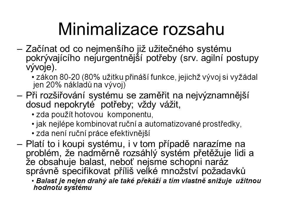 Minimalizace rozsahu –Začínat od co nejmenšího již užitečného systému pokrývajícího nejurgentnější potřeby (srv. agilní postupy vývoje). zákon 80-20 (
