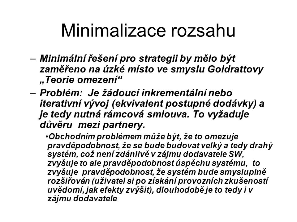 """Minimalizace rozsahu –Minimální řešení pro strategii by mělo být zaměřeno na úzké místo ve smyslu Goldrattovy """"Teorie omezení"""" –Problém: Je žádoucí in"""