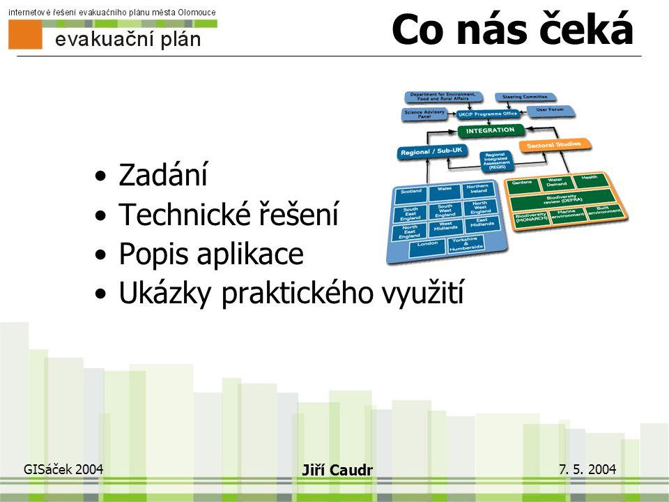 7. 5. 2004 GISáček 2004 Jiří Caudr Internetové řešení evakuačního plánu města Olomouce evakuační plán Vedoucí práce: Doc. RNDr. Vít Voženílek, CSc.