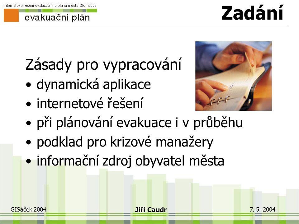 7. 5. 2004 GISáček 2004 Jiří Caudr Co nás čeká Zadání Technické řešení Popis aplikace Ukázky praktického využití