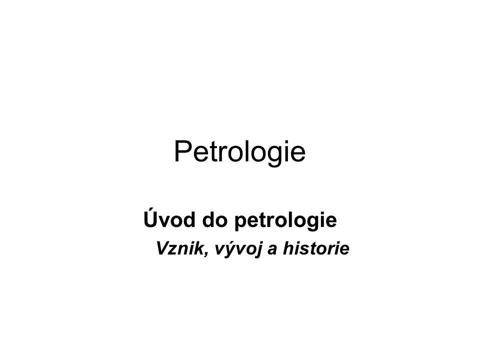 Petrologie Úvod do petrologie Vznik, vývoj a historie