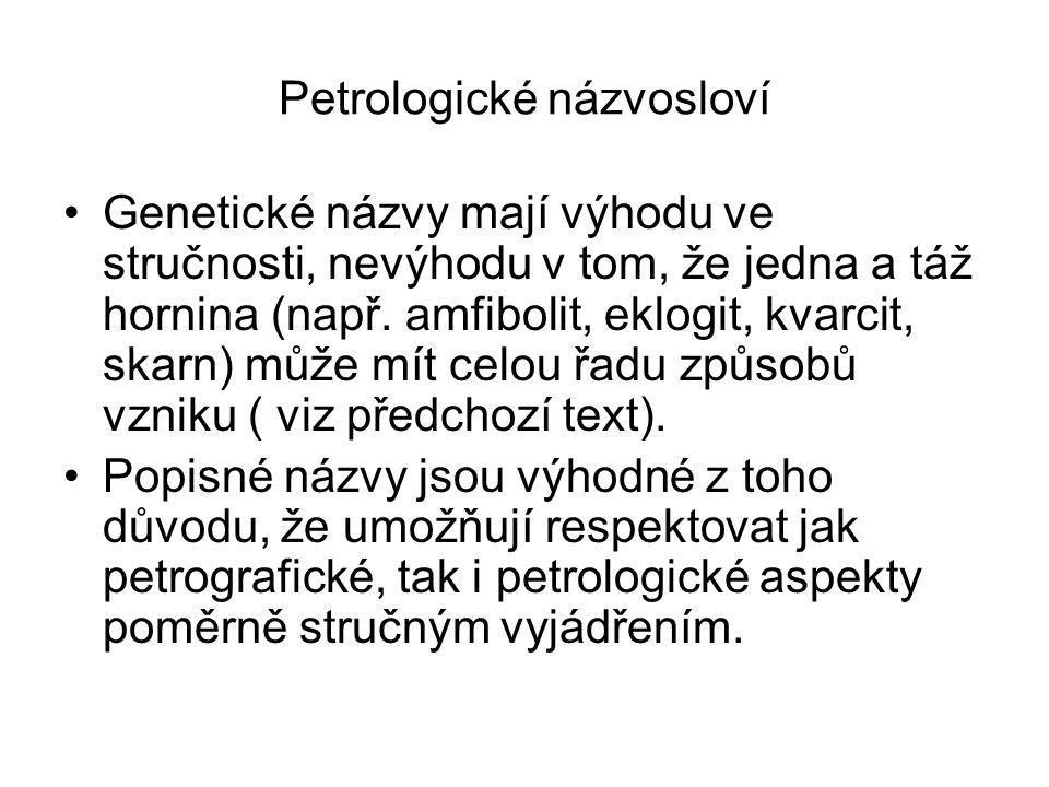 Petrologické názvosloví Genetické názvy mají výhodu ve stručnosti, nevýhodu v tom, že jedna a táž hornina (např. amfibolit, eklogit, kvarcit, skarn) m