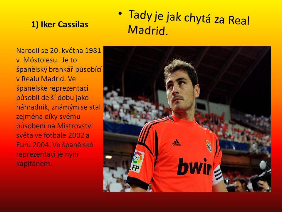 1) Iker Cassilas Tady je jak chytá za Real Madrid. Narodil se 20. května 1981 v Móstolesu. Je to španělský brankář působící v Realu Madrid. Ve španěls