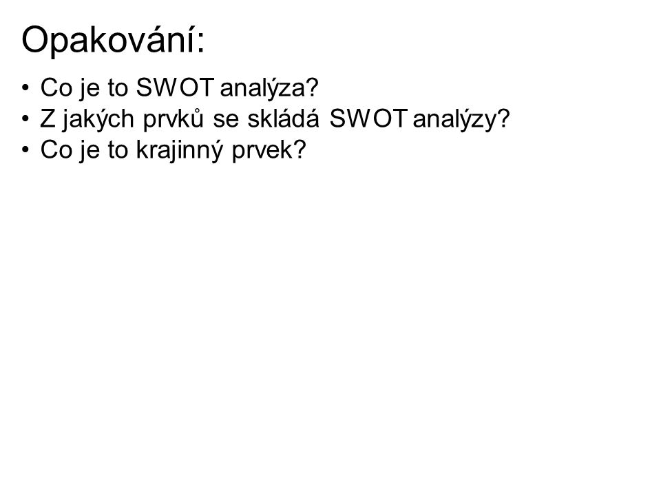 Opakování: Co je to SWOT analýza? Z jakých prvků se skládá SWOT analýzy? Co je to krajinný prvek?