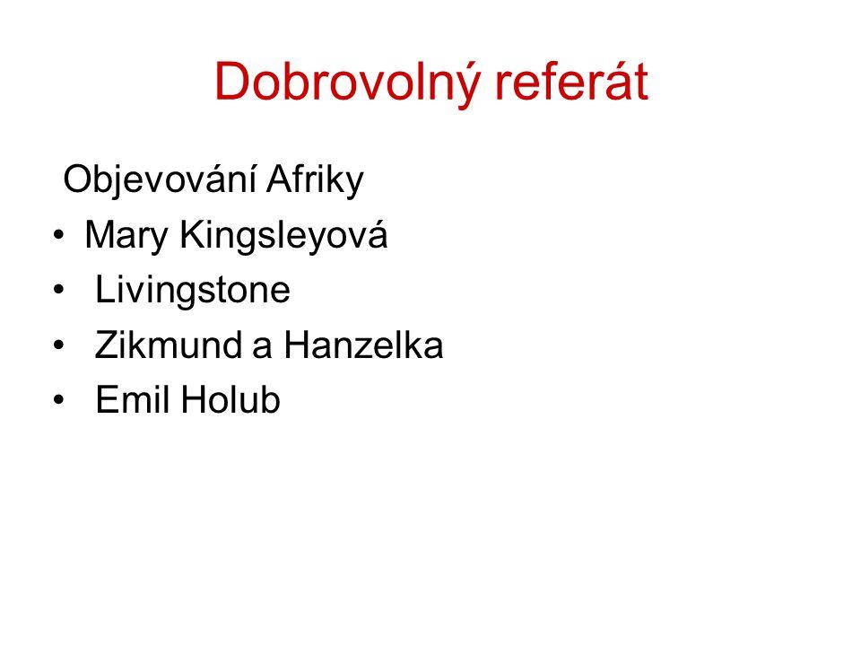 Dobrovolný referát Objevování Afriky Mary Kingsleyová Livingstone Zikmund a Hanzelka Emil Holub