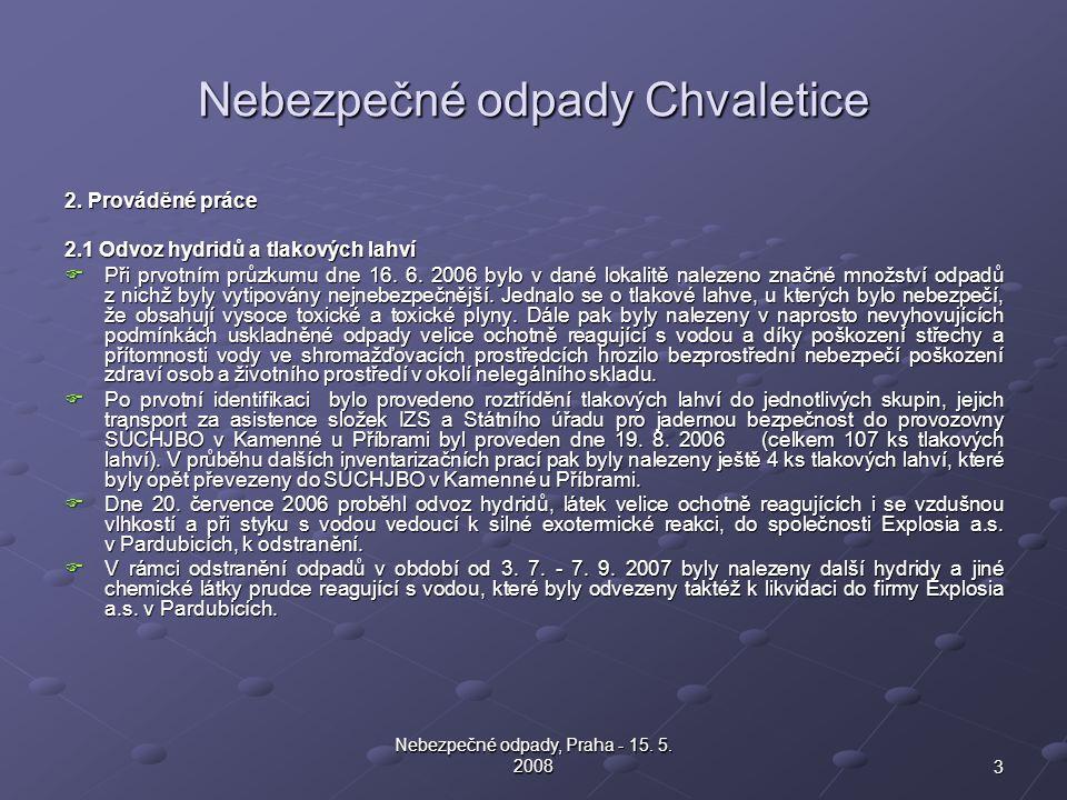 3 Nebezpečné odpady, Praha - 15. 5. 2008 Nebezpečné odpady Chvaletice 2. Prováděné práce 2.1 Odvoz hydridů a tlakových lahví  Při prvotním průzkumu d