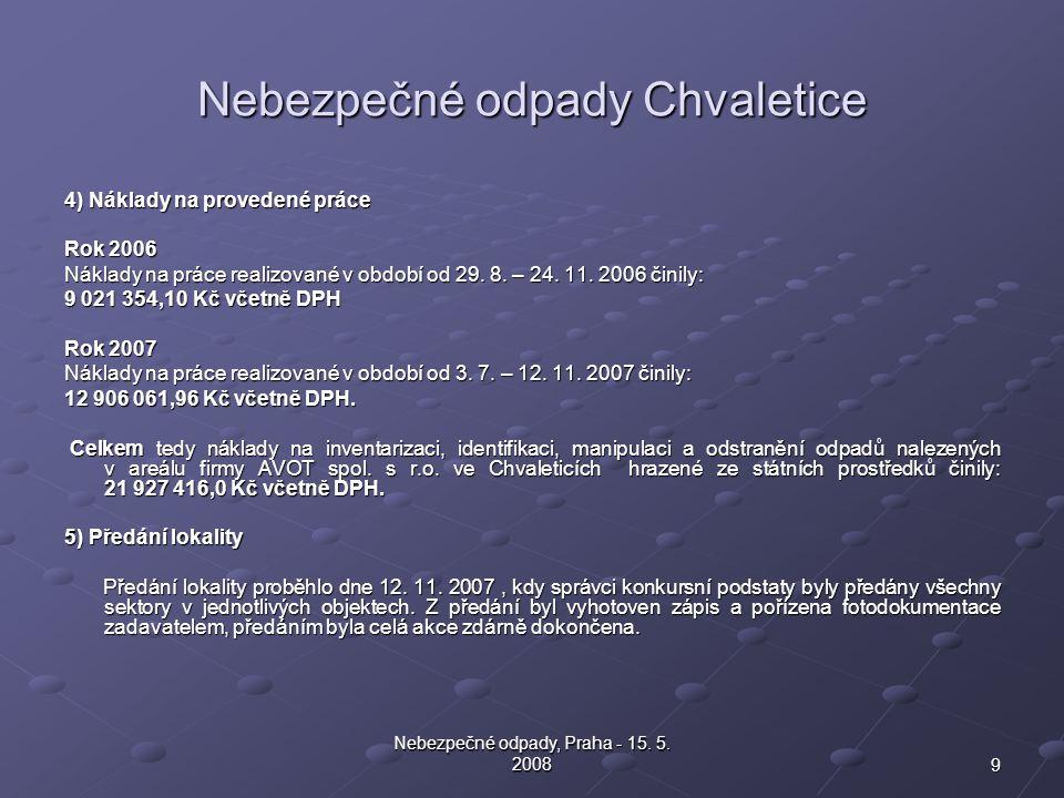 9 Nebezpečné odpady, Praha - 15. 5. 2008 Nebezpečné odpady Chvaletice 4) Náklady na provedené práce Rok 2006 Náklady na práce realizované v období od