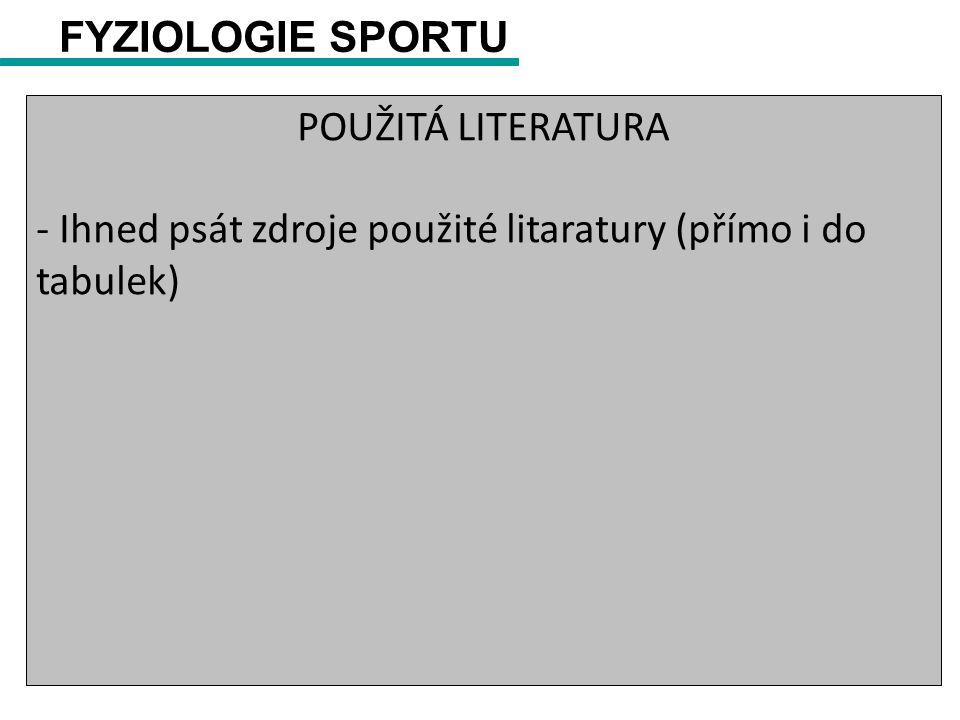 FYZIOLOGIE SPORTU POUŽITÁ LITERATURA - Ihned psát zdroje použité litaratury (přímo i do tabulek)