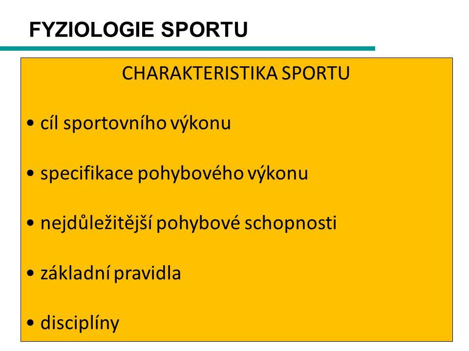FYZIOLOGIE SPORTU CHARAKTERISTIKA SPORTU cíl sportovního výkonu specifikace pohybového výkonu nejdůležitější pohybové schopnosti základní pravidla disciplíny
