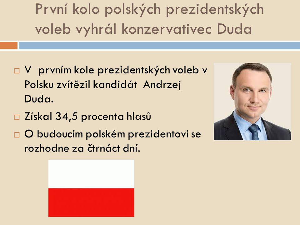 První kolo polských prezidentských voleb vyhrál konzervativec Duda  V prvním kole prezidentských voleb v Polsku zvítězil kandidát Andrzej Duda.  Zís