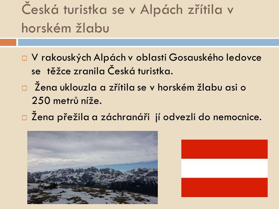 Česká turistka se v Alpách zřítila v horském žlabu  V rakouských Alpách v oblasti Gosauského ledovce se těžce zranila Česká turistka.  Žena uklouzla