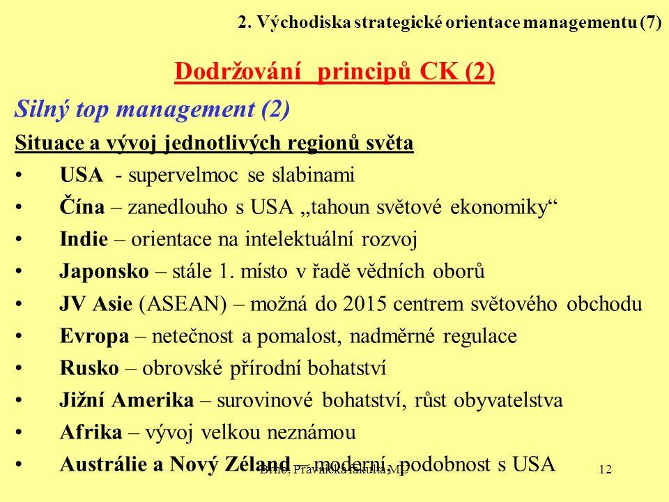 Brno, Právnická fakulta MU12 2. Východiska strategické orientace managementu (7) Dodržování principů CK (2) Silný top management (2) Situace a vývoj j