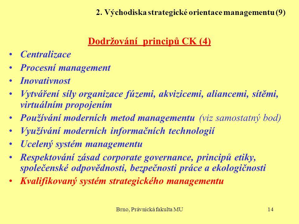 Brno, Právnická fakulta MU14 2. Východiska strategické orientace managementu (9) Dodržování principů CK (4) Centralizace Procesní management Inovativn