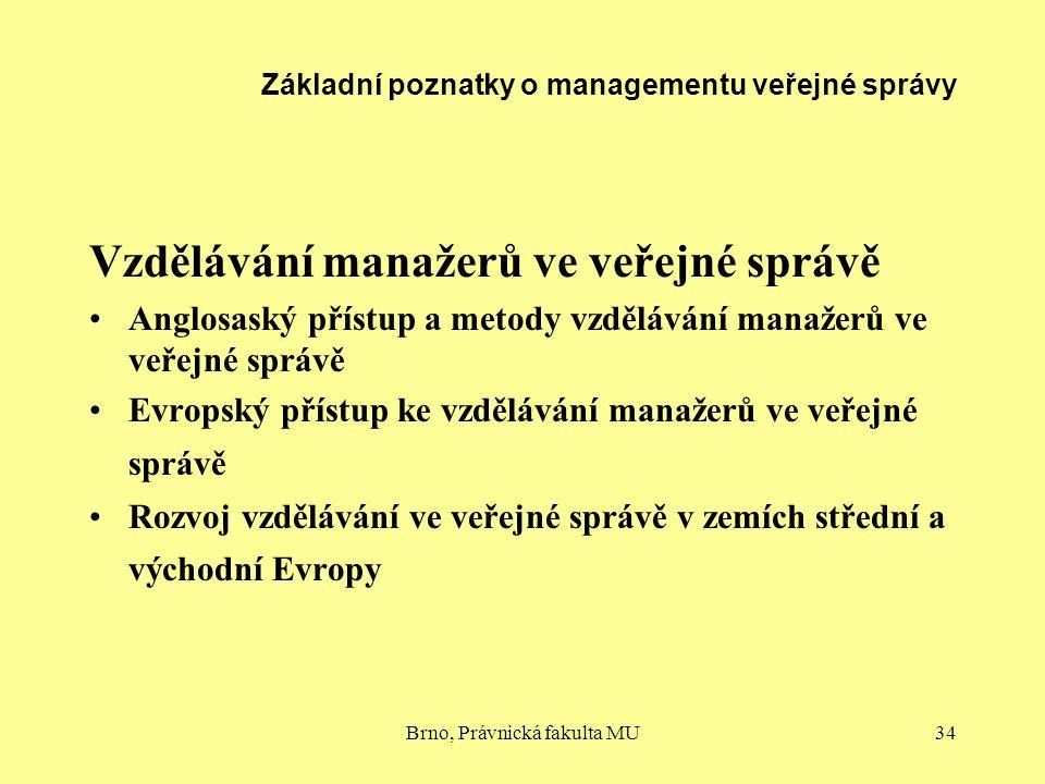 Brno, Právnická fakulta MU34 Základní poznatky o managementu veřejné správy Vzdělávání manažerů ve veřejné správě Anglosaský přístup a metody vzdělává