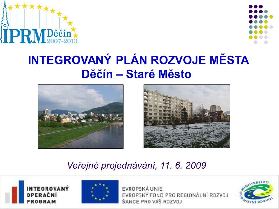 1 INTEGROVANÝ PLÁN ROZVOJE MĚSTA Děčín – Staré Město Veřejné projednávání, 11. 6. 2009