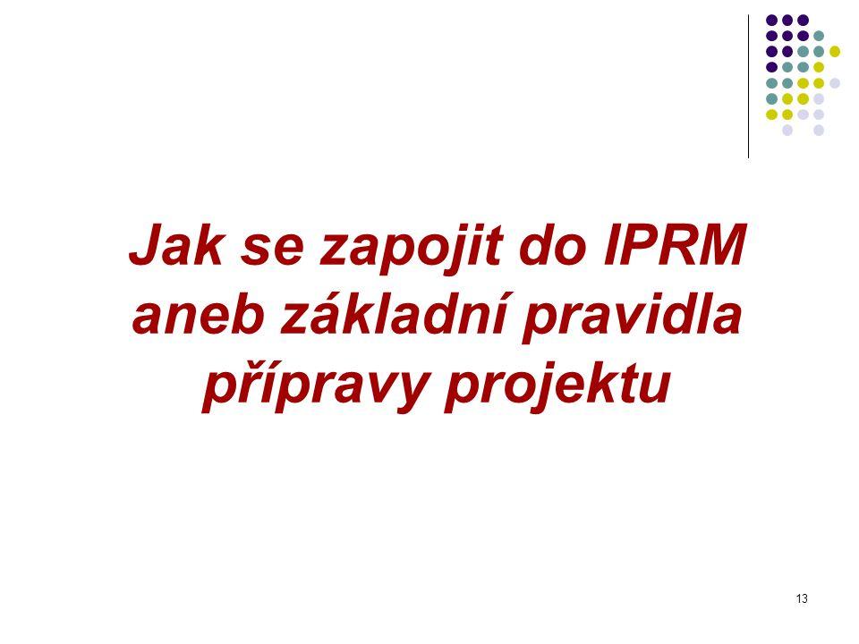 13 Jak se zapojit do IPRM aneb základní pravidla přípravy projektu