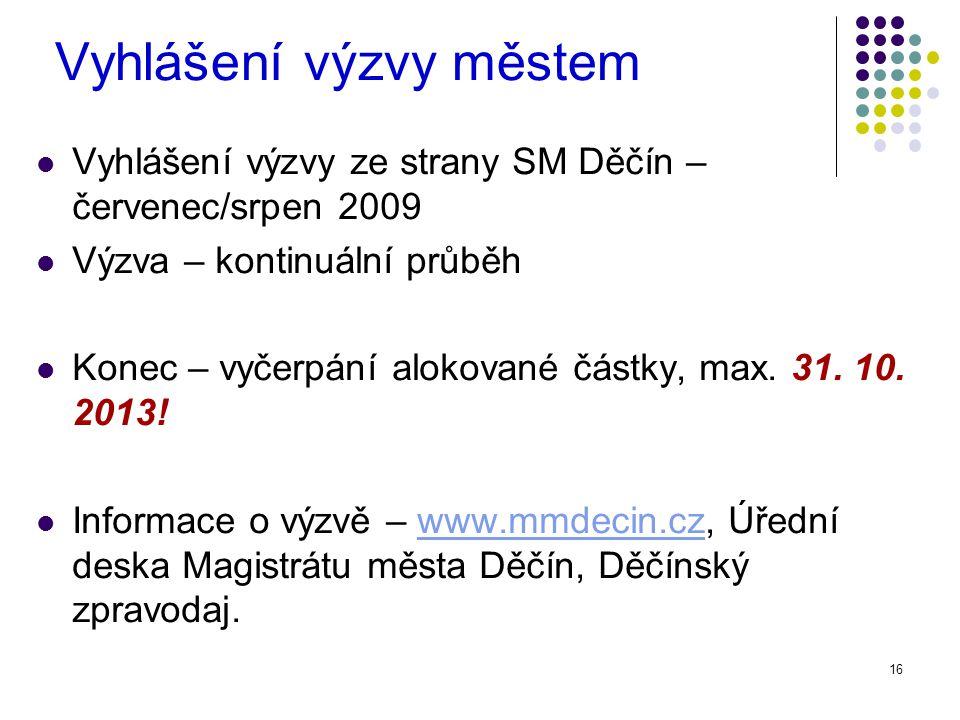 16 Vyhlášení výzvy městem Vyhlášení výzvy ze strany SM Děčín – červenec/srpen 2009 Výzva – kontinuální průběh Konec – vyčerpání alokované částky, max.
