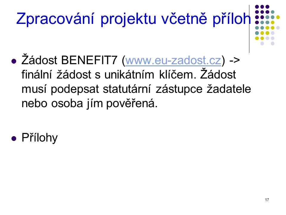 17 Zpracování projektu včetně příloh Žádost BENEFIT7 (www.eu-zadost.cz) -> finální žádost s unikátním klíčem.
