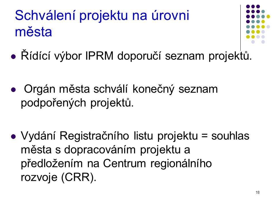 18 Schválení projektu na úrovni města Řídící výbor IPRM doporučí seznam projektů.