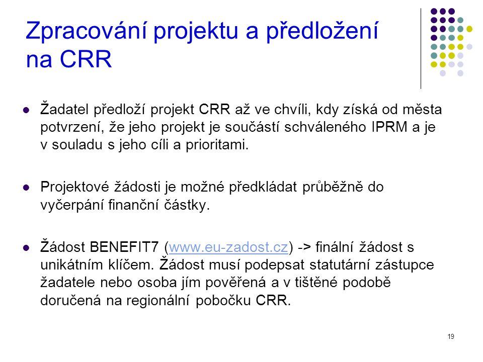 19 Zpracování projektu a předložení na CRR Žadatel předloží projekt CRR až ve chvíli, kdy získá od města potvrzení, že jeho projekt je součástí schváleného IPRM a je v souladu s jeho cíli a prioritami.