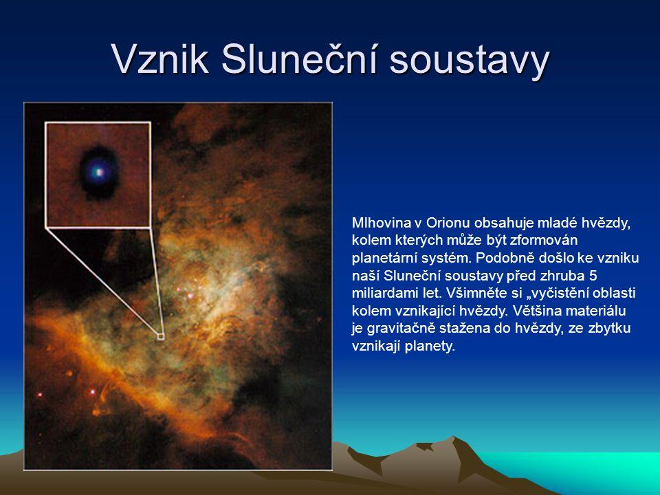 Vznik Sluneční soustavy Mlhovina v Orionu obsahuje mladé hvězdy, kolem kterých může být zformován planetární systém. Podobně došlo ke vzniku naší Slun