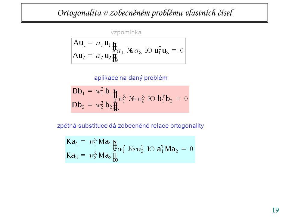 19 Ortogonalita v zobecněném problému vlastních čísel vzpomínka aplikace na daný problém zpětná substituce dá zobecněné relace ortogonality