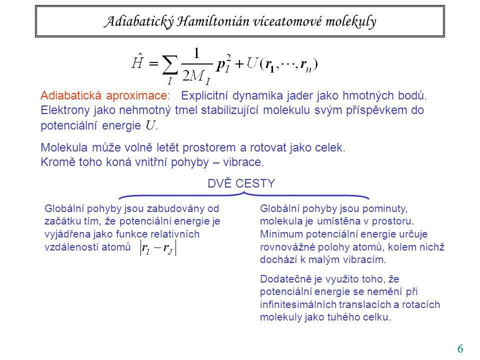 66 Adiabatický Hamiltonián víceatomové molekuly Adiabatická aproximace: Explicitní dynamika jader jako hmotných bodů. Elektrony jako nehmotný tmel sta