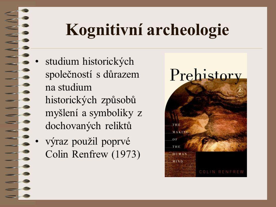 Kognitivní archeologie studium historických společností s důrazem na studium historických způsobů myšlení a symboliky z dochovaných reliktů výraz použil poprvé Colin Renfrew (1973)