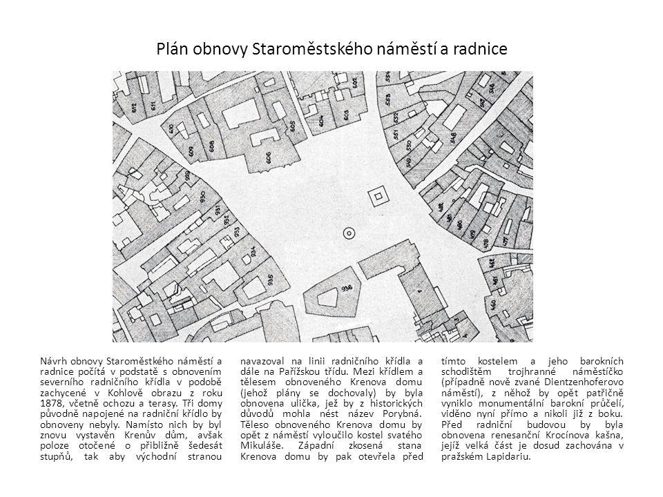 Plán obnovy Staroměstského náměstí a radnice Návrh obnovy Staroměstkého náměstí a radnice počítá v podstatě s obnovením severního radničního křídla v